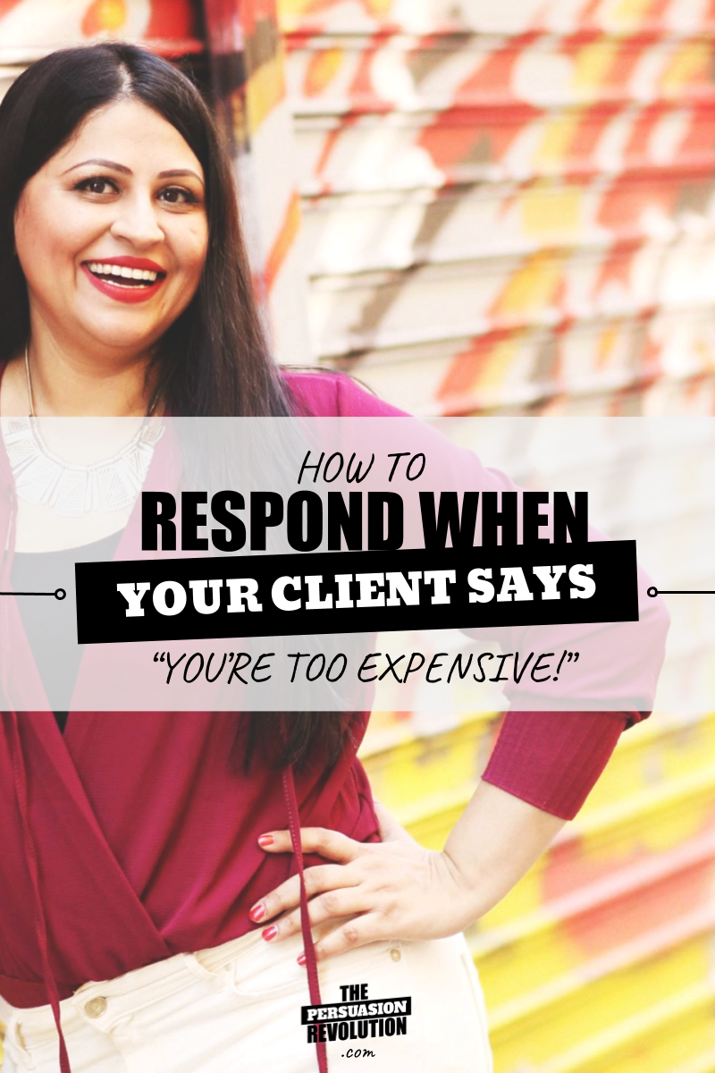 "How to respond when a client says ""You're too expensive!"""