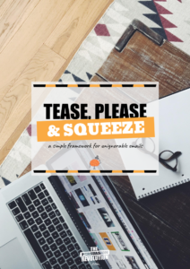 Unignorable emails: Tease, Please, and Squeeze (a simple framework)