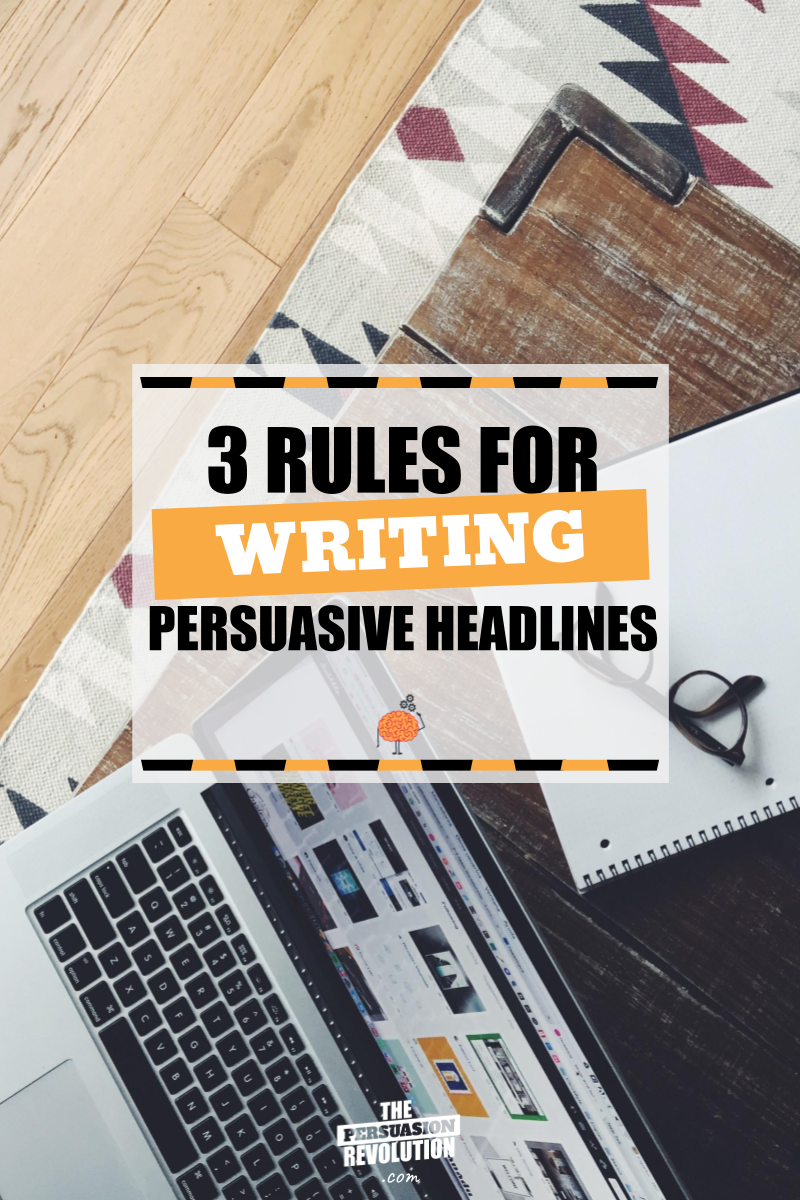 3 Rules for Writing Persuasive Headlines (Plus a swipe file!)
