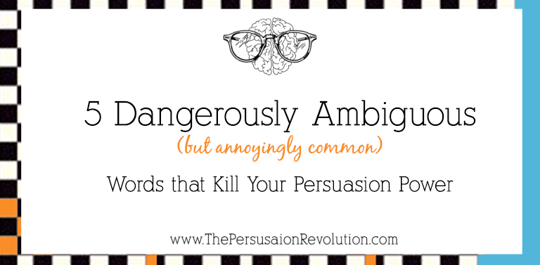 5 Dangerously Ambiguous Words that Kill Your Persuasion Power